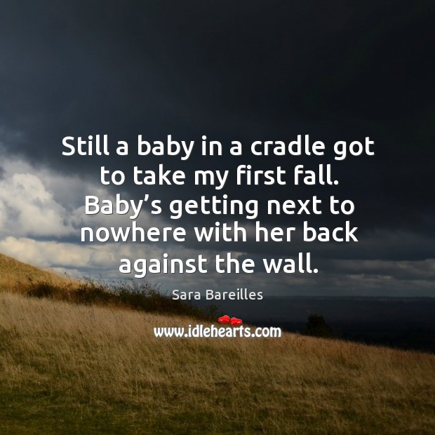 Image, Still a baby in a cradle got to take my first fall. Baby's getting next to nowhere with her back against the wall.