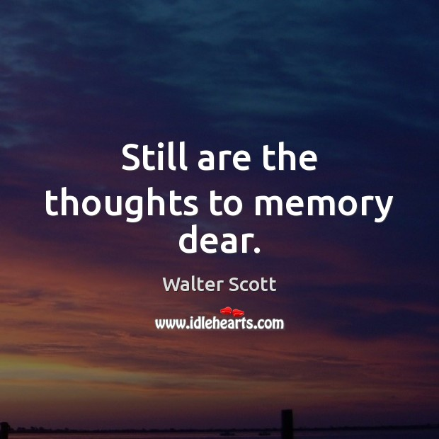 Still are the thoughts to memory dear. Walter Scott Picture Quote