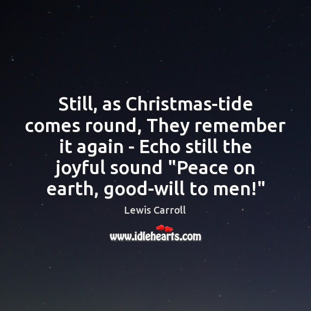 Still, as Christmas-tide comes round, They remember it again – Echo still Lewis Carroll Picture Quote