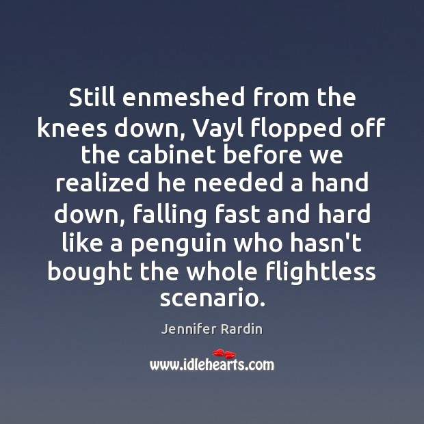 Still enmeshed from the knees down, Vayl flopped off the cabinet before Jennifer Rardin Picture Quote