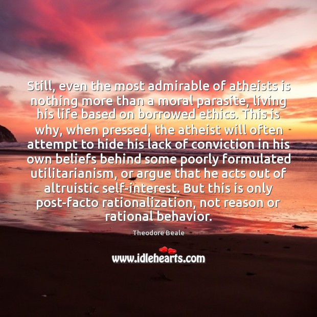 Still, even the most admirable of atheists is nothing more than a Behavior Quotes Image