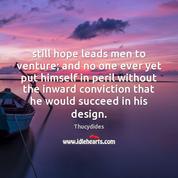 Still hope leads men to venture; and no one ever yet put Image