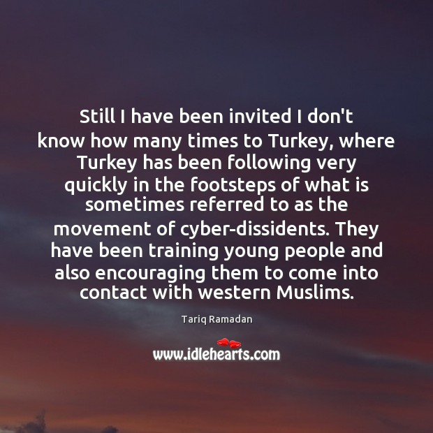 Still I have been invited I don't know how many times to Tariq Ramadan Picture Quote