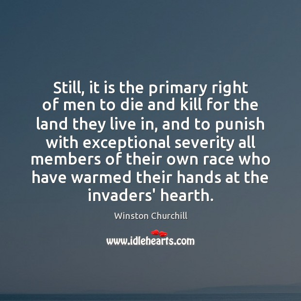 Still, it is the primary right of men to die and kill Winston Churchill Picture Quote