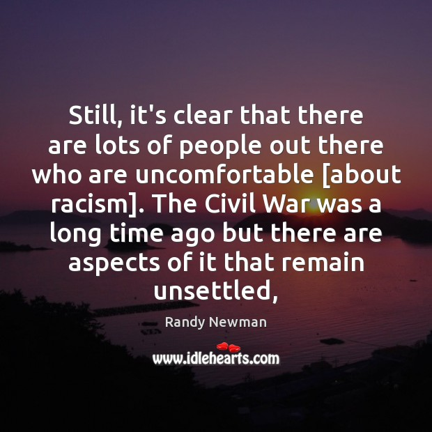 Still, it's clear that there are lots of people out there who Randy Newman Picture Quote