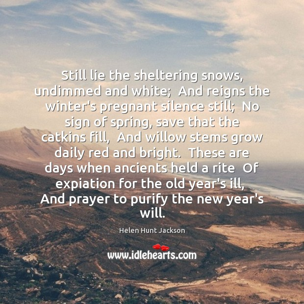 Still lie the sheltering snows, undimmed and white;  And reigns the winter's Image