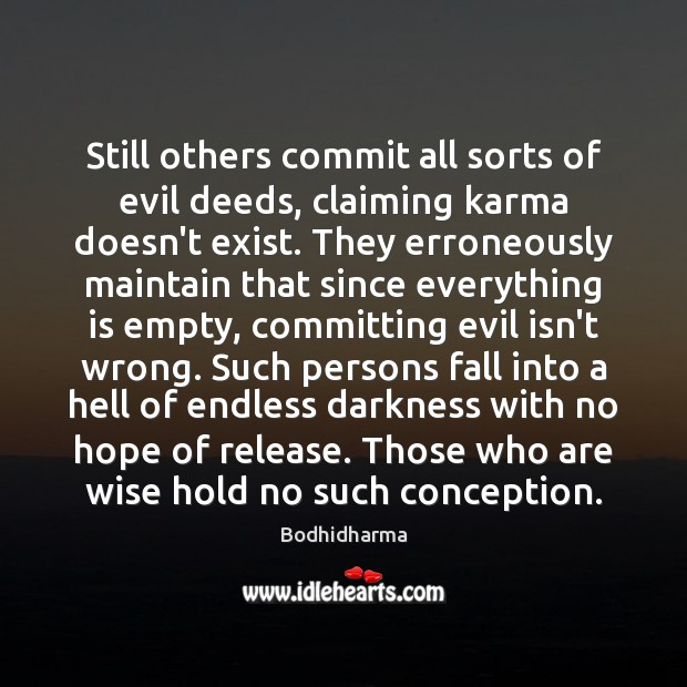 Still others commit all sorts of evil deeds, claiming karma doesn't exist. Bodhidharma Picture Quote