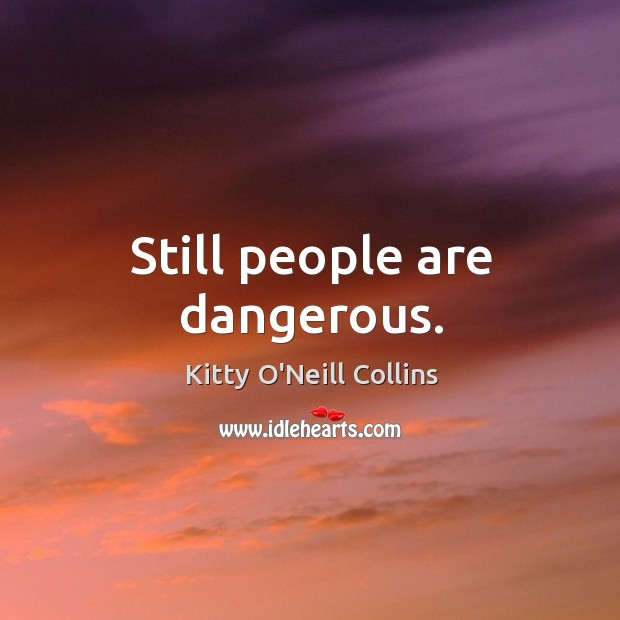 Still people are dangerous. Image