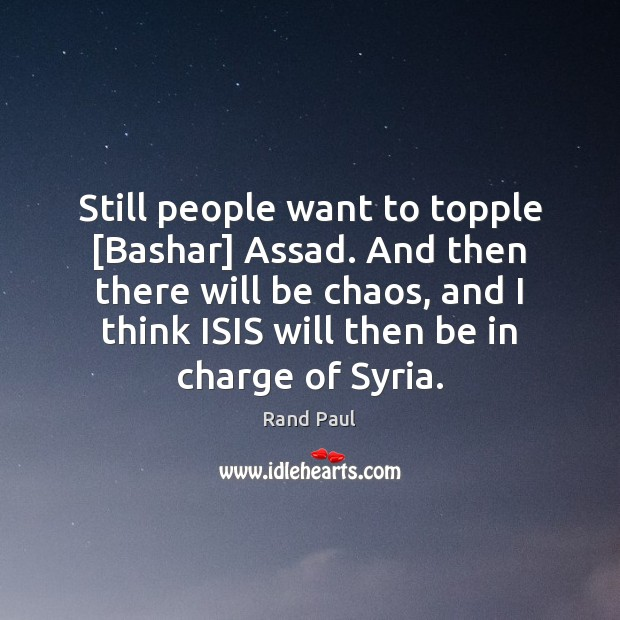 Still people want to topple [Bashar] Assad. And then there will be Rand Paul Picture Quote