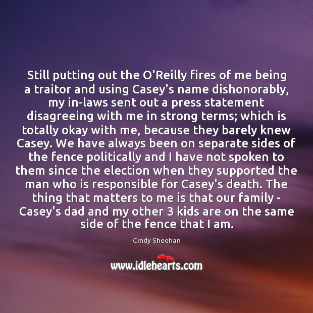 Still putting out the O'Reilly fires of me being a traitor and Cindy Sheehan Picture Quote