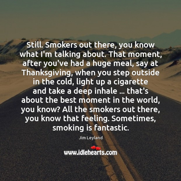 Image, Still. Smokers out there, you know what I'm talking about. That moment,