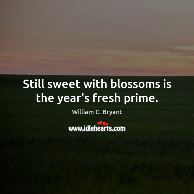 Still sweet with blossoms is the year's fresh prime. Image