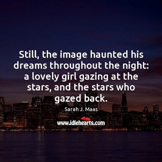 Still, the image haunted his dreams throughout the night: a lovely girl Sarah J. Maas Picture Quote