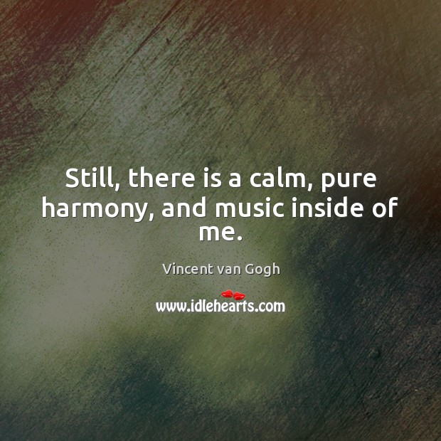 Still, there is a calm, pure harmony, and music inside of me. Image