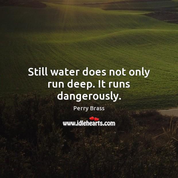 Still water does not only run deep. It runs dangerously. Image