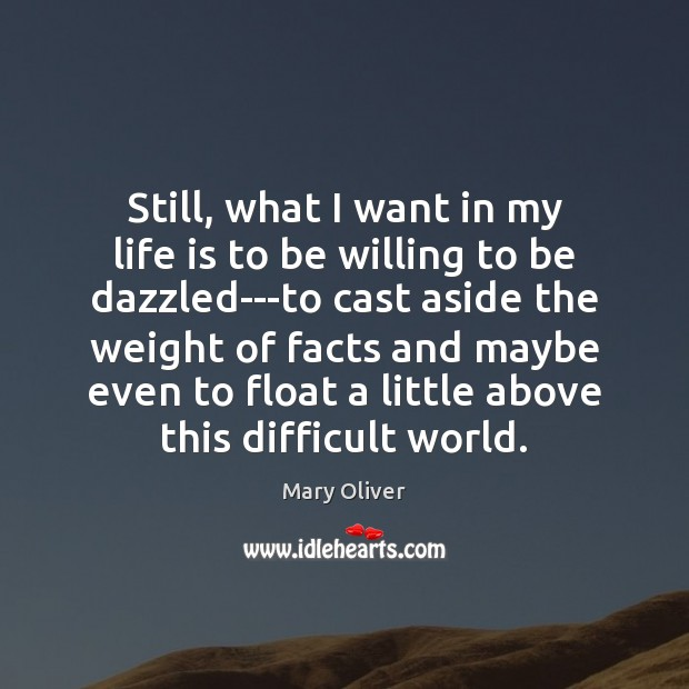 Still, what I want in my life is to be willing to Mary Oliver Picture Quote
