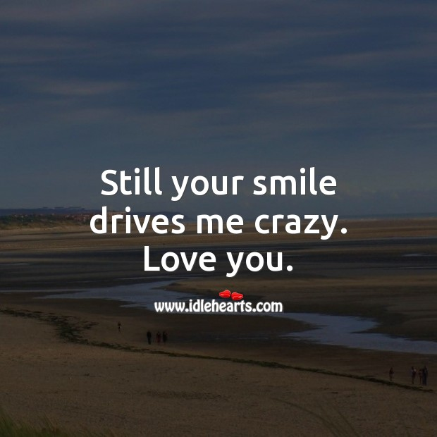 Still your smile drives me crazy. Love you. Image