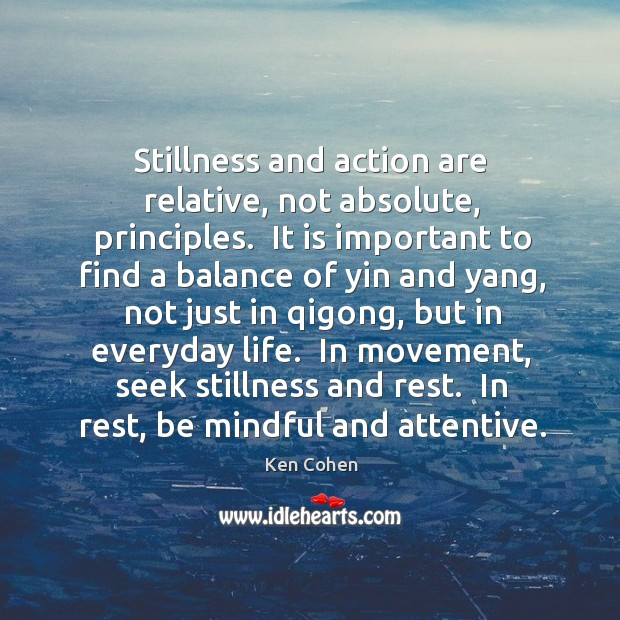 Stillness and action are relative, not absolute, principles.  It is important to Image