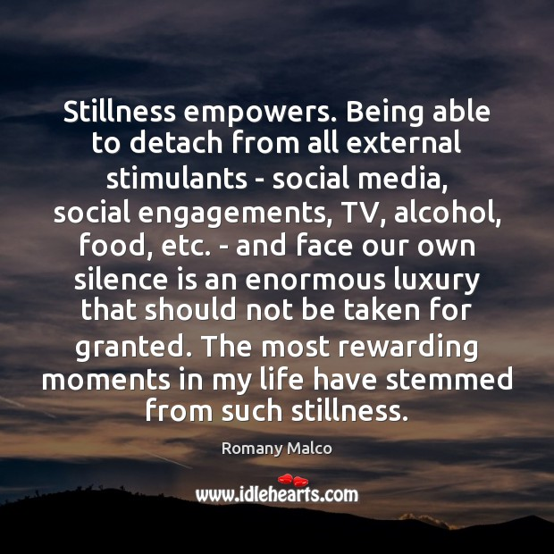 Stillness empowers. Being able to detach from all external stimulants – social Silence Quotes Image