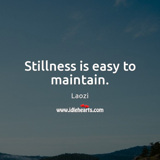 Stillness is easy to maintain. Laozi Picture Quote
