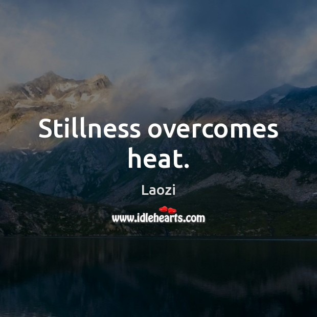 Image, Stillness overcomes heat.