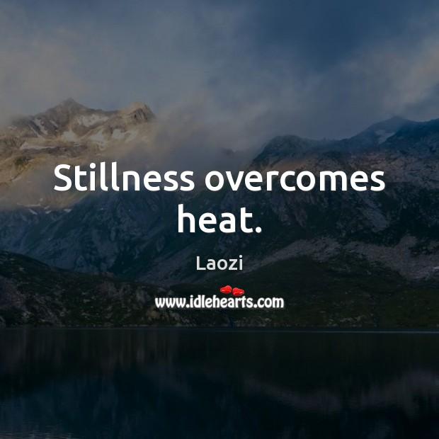 Stillness overcomes heat. Laozi Picture Quote