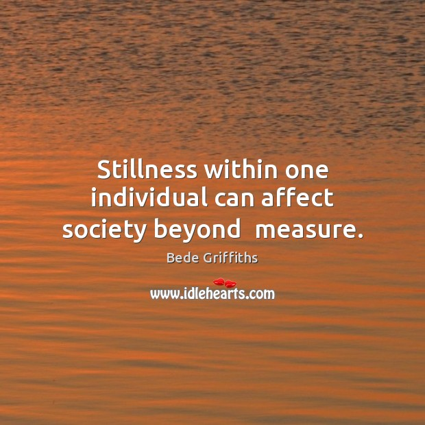 Stillness within one individual can affect society beyond  measure. Image