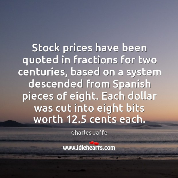 Stock prices have been quoted in fractions for two centuries, based on a system descended Image