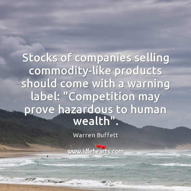 """Stocks of companies selling commodity-like products should come with a warning label: """" Image"""