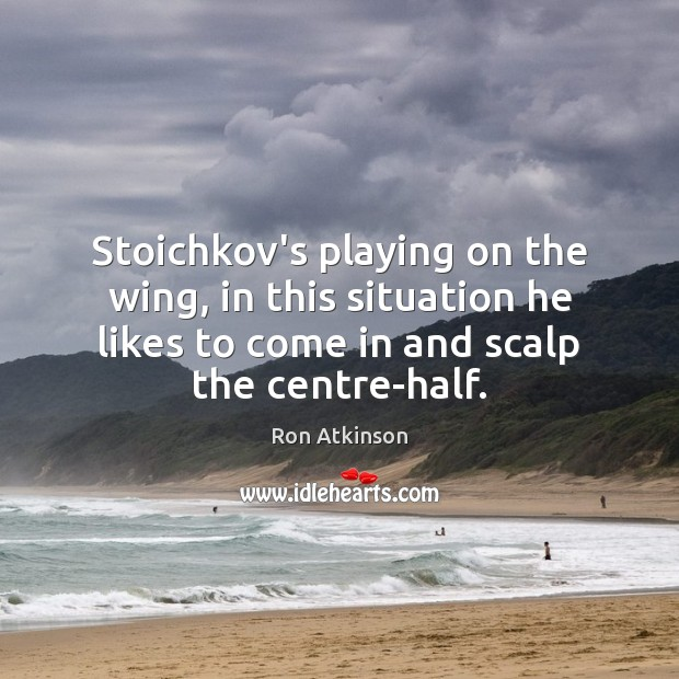 Stoichkov's playing on the wing, in this situation he likes to come Image