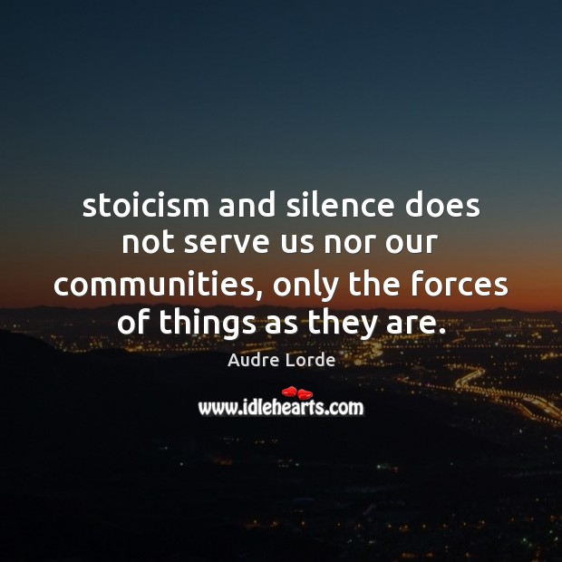 Stoicism and silence does not serve us nor our communities, only the Image