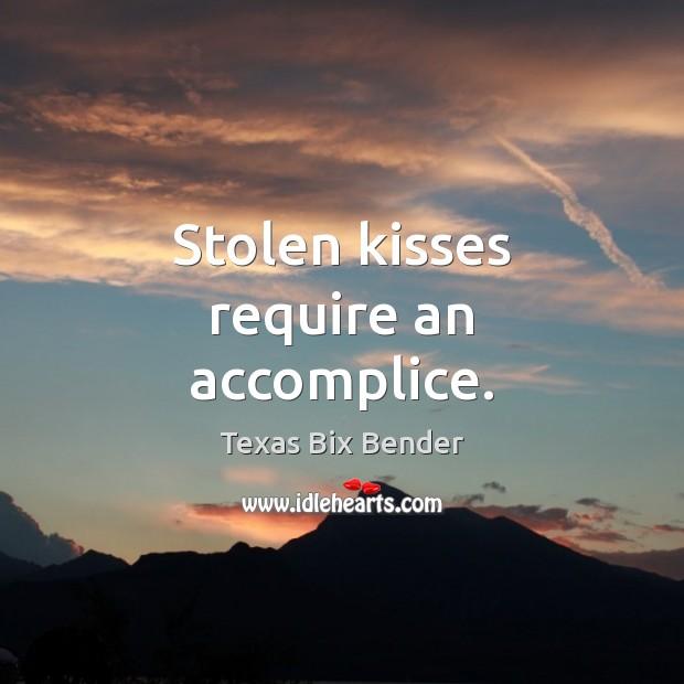 Stolen kisses require an accomplice. Texas Bix Bender Picture Quote