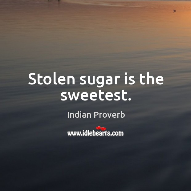 Stolen sugar is the sweetest. Image