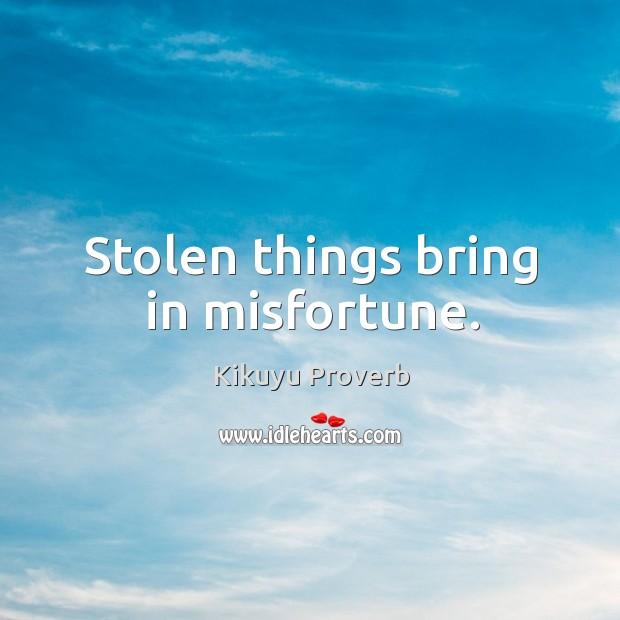 Stolen things bring in misfortune. Kikuyu Proverbs Image