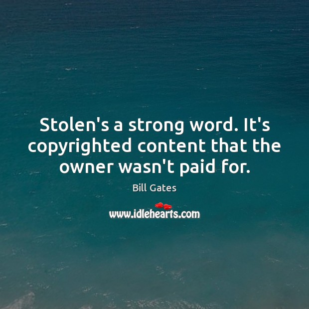 Stolen's a strong word. It's copyrighted content that the owner wasn't paid for. Image
