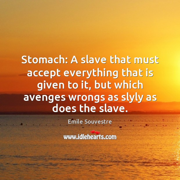 Image, Stomach: A slave that must accept everything that is given to it,