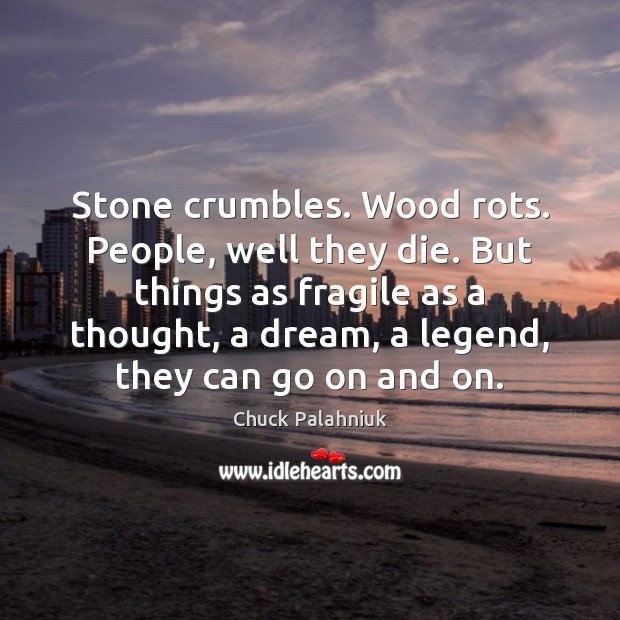 Stone crumbles. Wood rots. People, well they die. But things as fragile Image