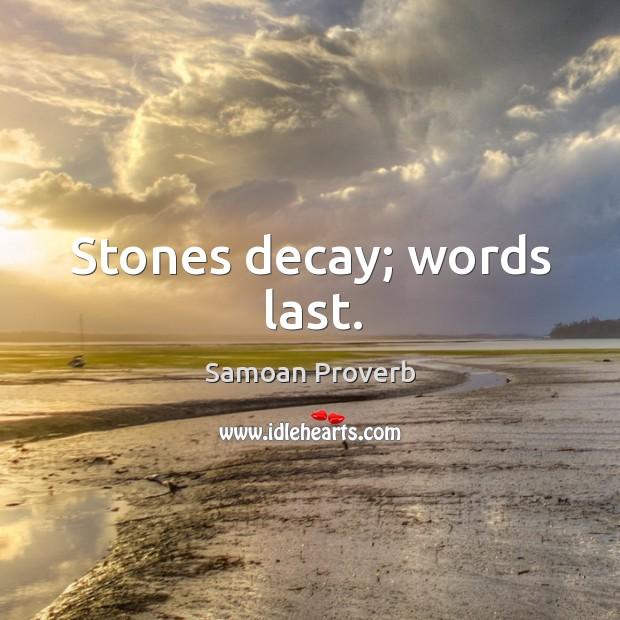 Stones decay; words last. Samoan Proverbs Image