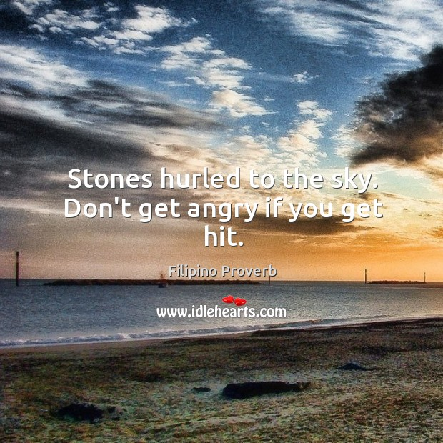 Stones hurled to the sky. Don't get angry if you get hit. Filipino Proverbs Image
