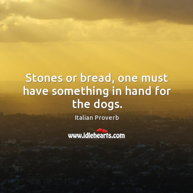 Image, Stones or bread, one must have something in hand for the dogs.