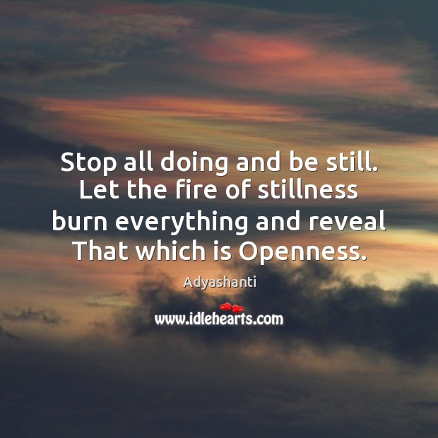 Image, Stop all doing and be still. Let the fire of stillness burn