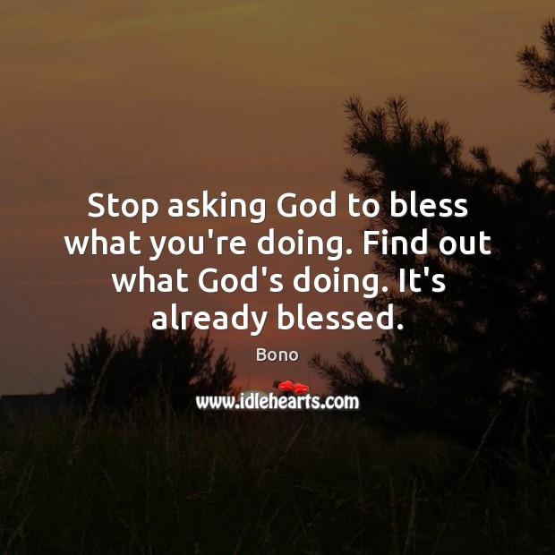 Image, Stop asking God to bless what you're doing. Find out what God's