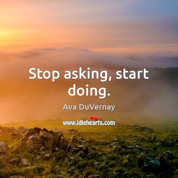 Image, Stop asking, start doing.