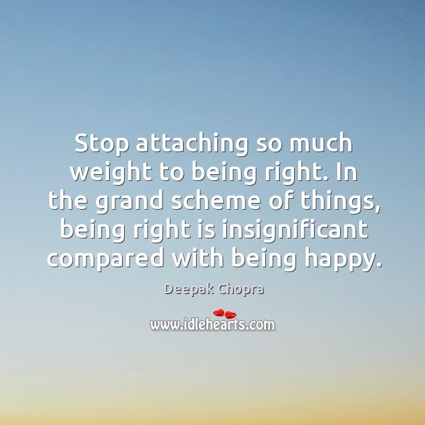 Image, Stop attaching so much weight to being right. In the grand scheme