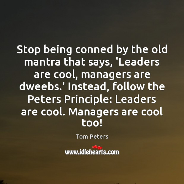 Stop being conned by the old mantra that says, 'Leaders are cool, Tom Peters Picture Quote