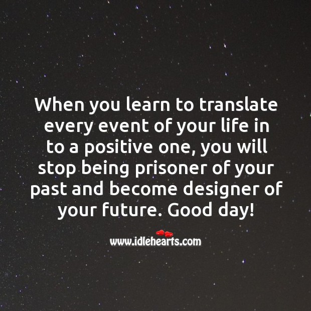 Stop being prisoner of your past and become designer of your future. Image