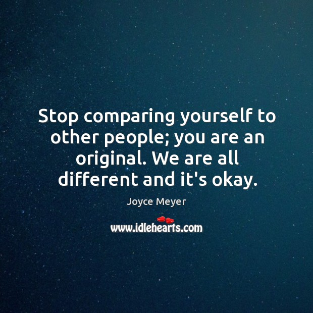 Image, Stop comparing yourself to other people; you are an original. We are