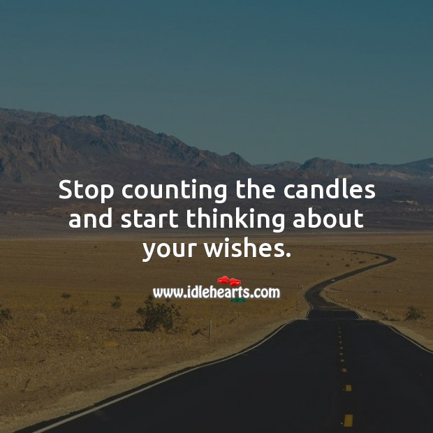 Stop counting the candles and start thinking about your wishes. Funny Birthday Messages Image