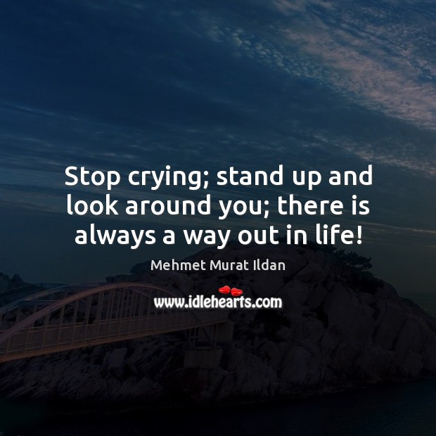 Image, Stop crying; stand up and look around you; there is always a way out in life!