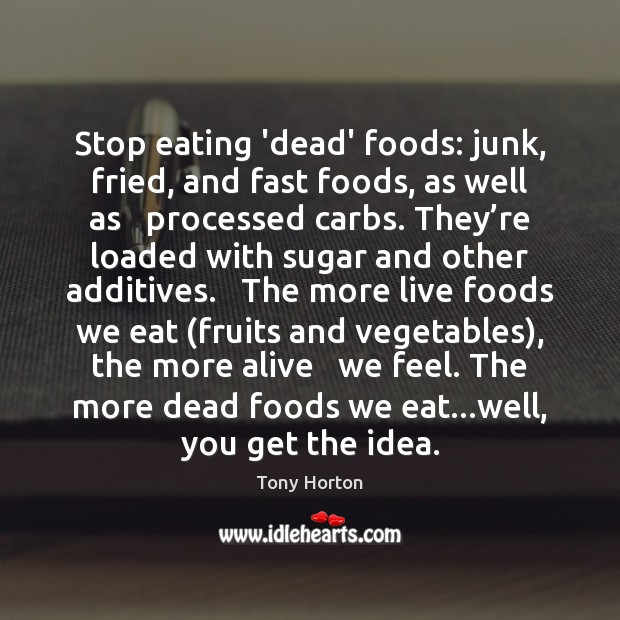 Image, Stop eating 'dead' foods: junk, fried, and fast foods, as well as